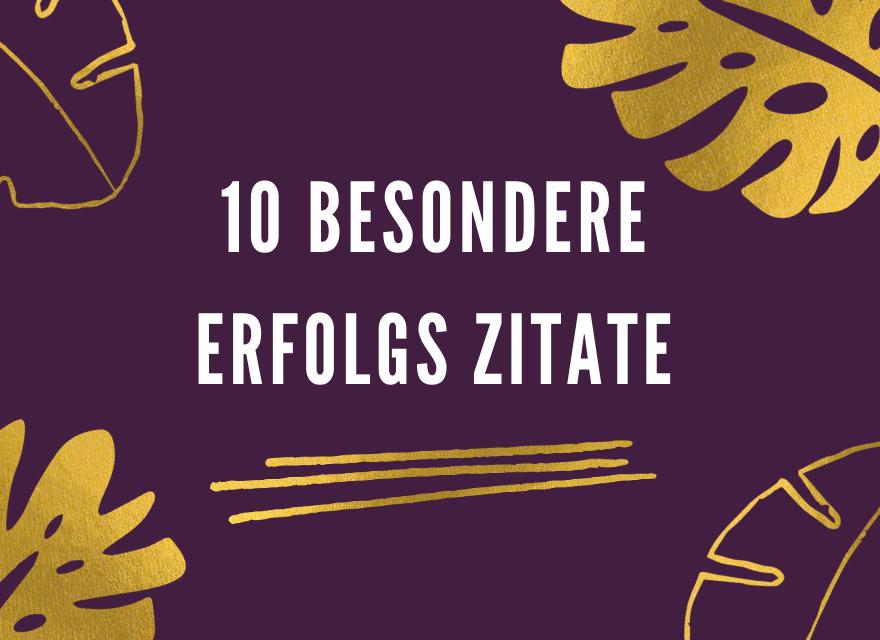 10 besondere Erfolgs Zitate