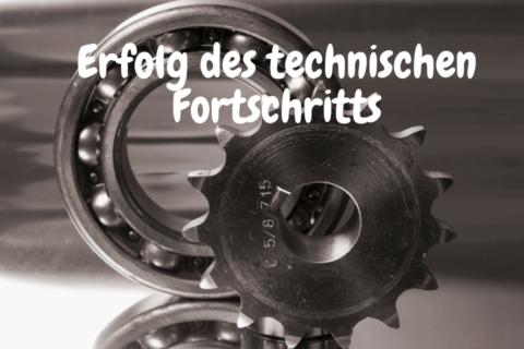 Ein Zahnrad und ein Kugellager - Erfolg des technischen Fortschritts