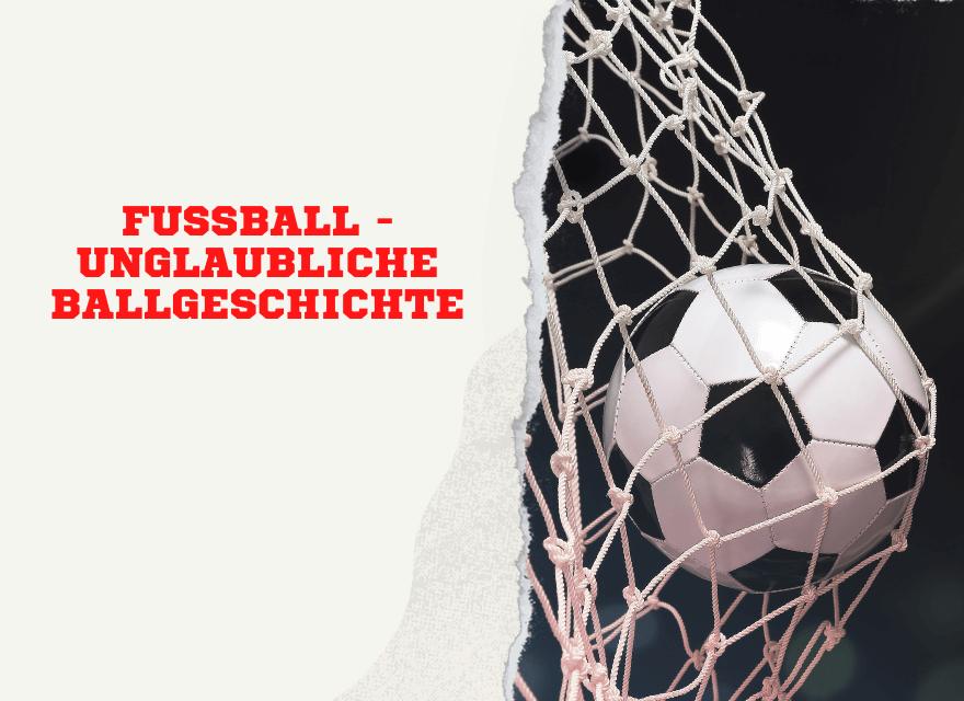 Fussball Unglaubliche Ballgeschichte