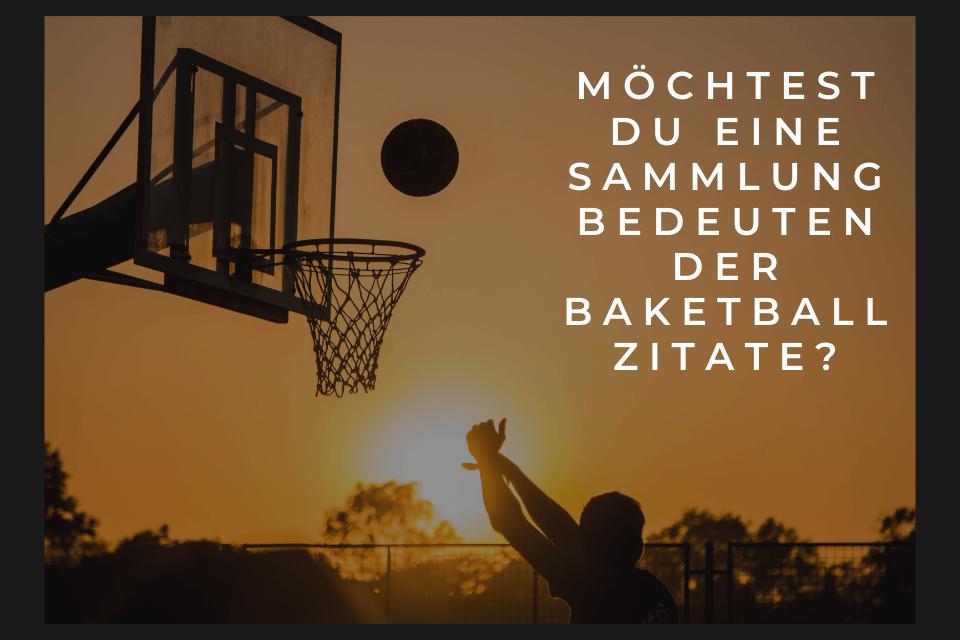 Möchtest Du eine Sammlung bedeutender Baketball Zitate_Basketballspieler wirft einen Korb.