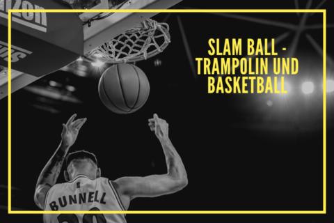Slam Ball - Trampolin und Basketball