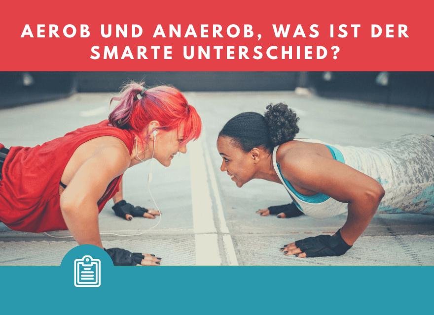 aerob und anaerob, was ist der smarte Unterschied
